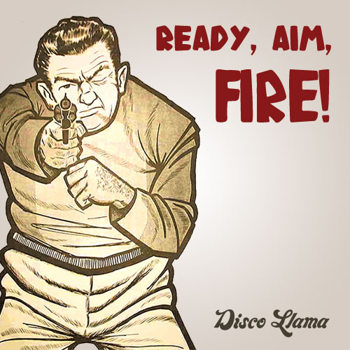 Disco Llama - Ready, Aim, Fire!